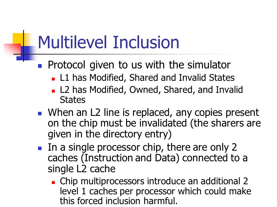 Non-Inclusion Protocol courtesy of Mike L1 now has owned and exclusion states Complexity of the on chip directory has increased significantly States added to indicate local level 1 sharers or a local level 1 owner.