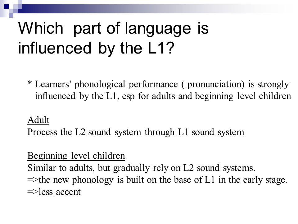 Which part of language is influenced by the L1.