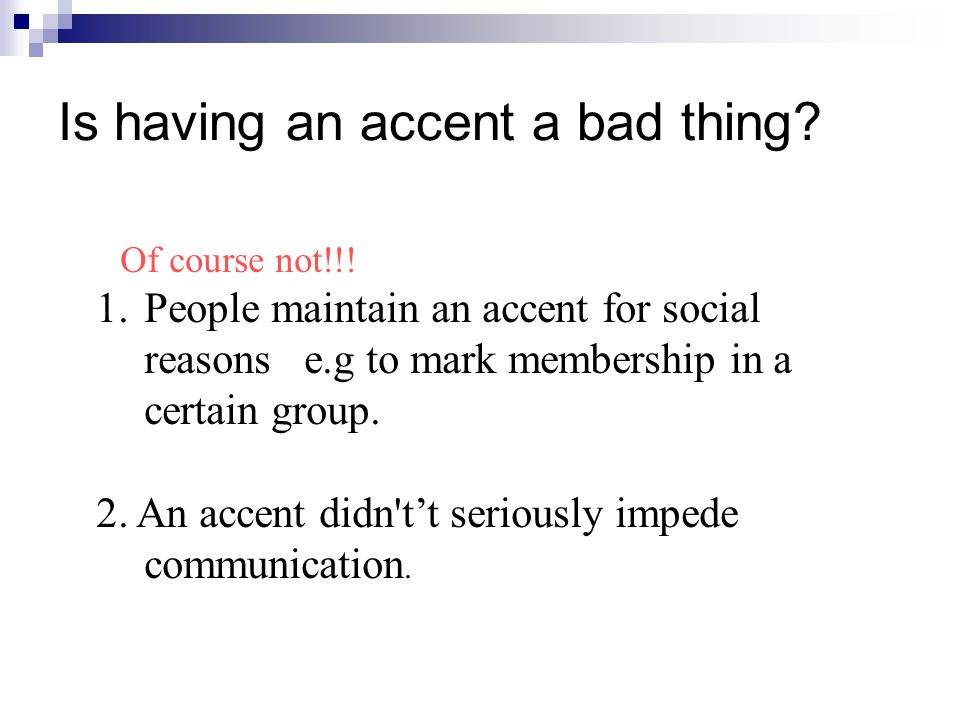 Is having an accent a bad thing. Of course not!!.