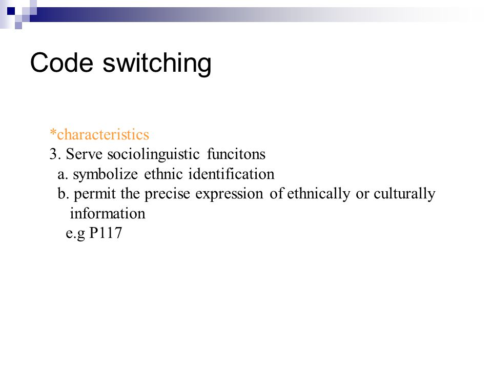 Code switching *characteristics 3. Serve sociolinguistic funcitons a.