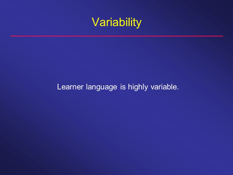 Variability Learner language is highly variable.