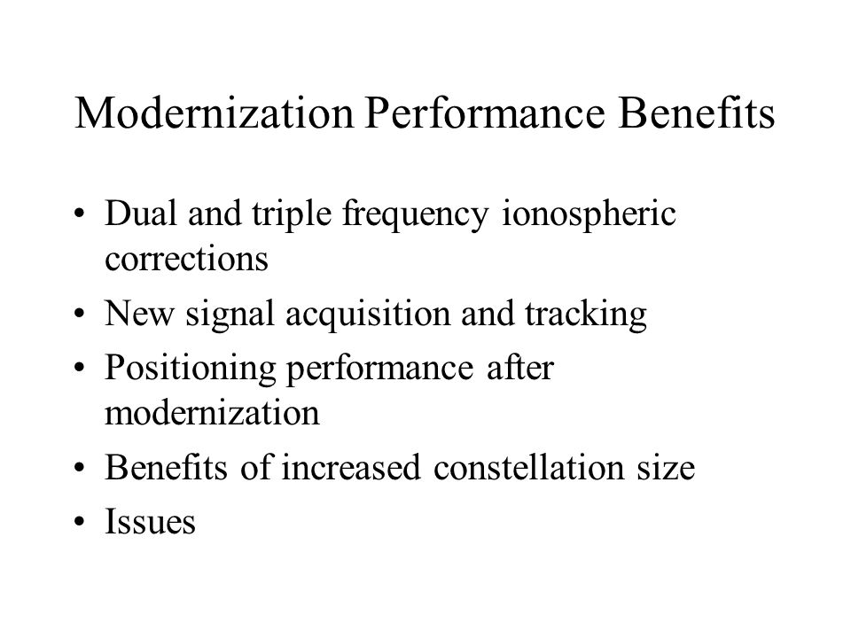 Modernization Performance Benefits Dual and triple frequency ionospheric corrections New signal acquisition and tracking Positioning performance after