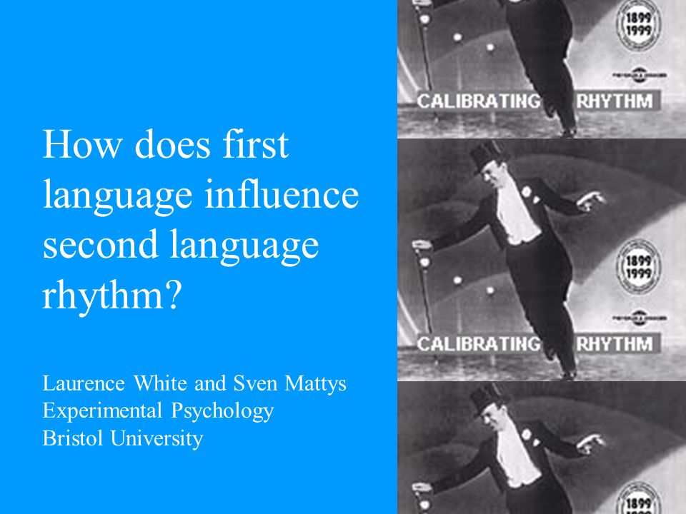 How does first language influence second language rhythm? Laurence White and Sven Mattys Experimental Psychology Bristol University
