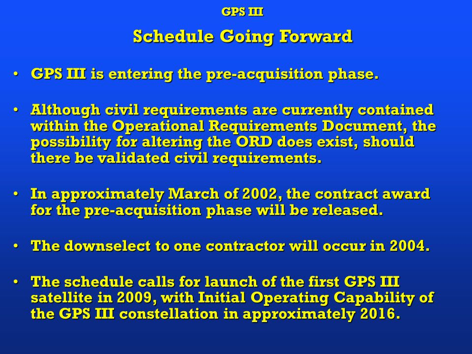 GPS III is entering the pre-acquisition phase.GPS III is entering the pre-acquisition phase.