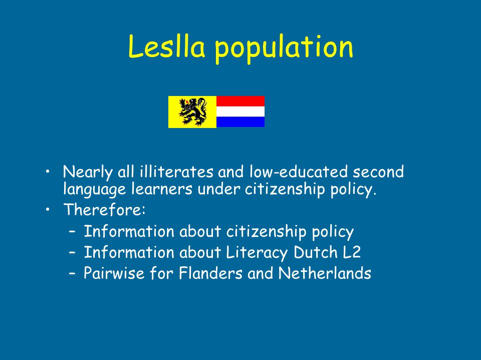 Leslla population Nearly all illiterates and low-educated second language learners under citizenship policy. Therefore: –Information about citizenship