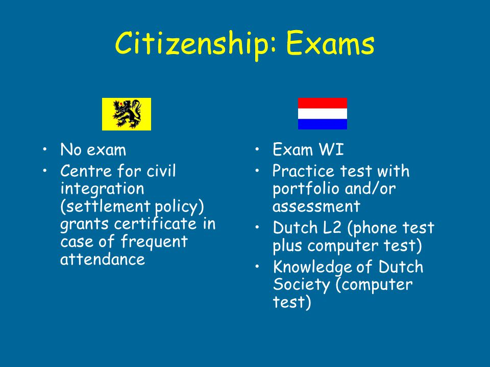 Citizenship: Exams No exam Centre for civil integration (settlement policy) grants certificate in case of frequent attendance Exam WI Practice test wi