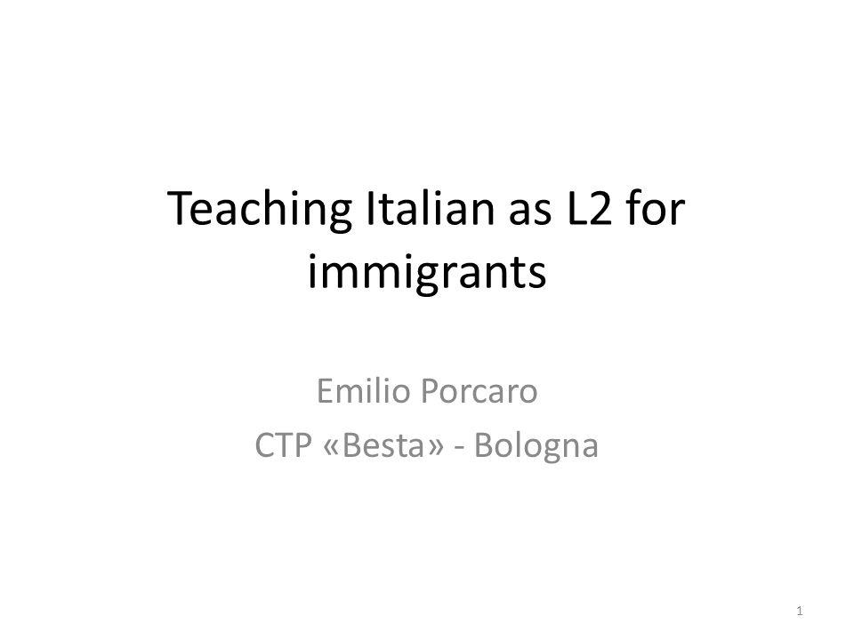 Teaching Italian as L2 for immigrants Emilio Porcaro CTP «Besta» - Bologna 1