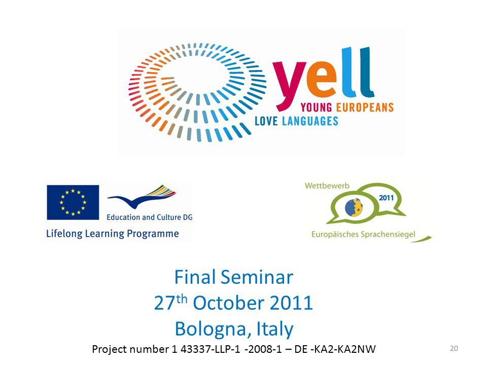 20 Final Seminar 27 th October 2011 Bologna, Italy Project number 1 43337-LLP-1 -2008-1 – DE -KA2-KA2NW