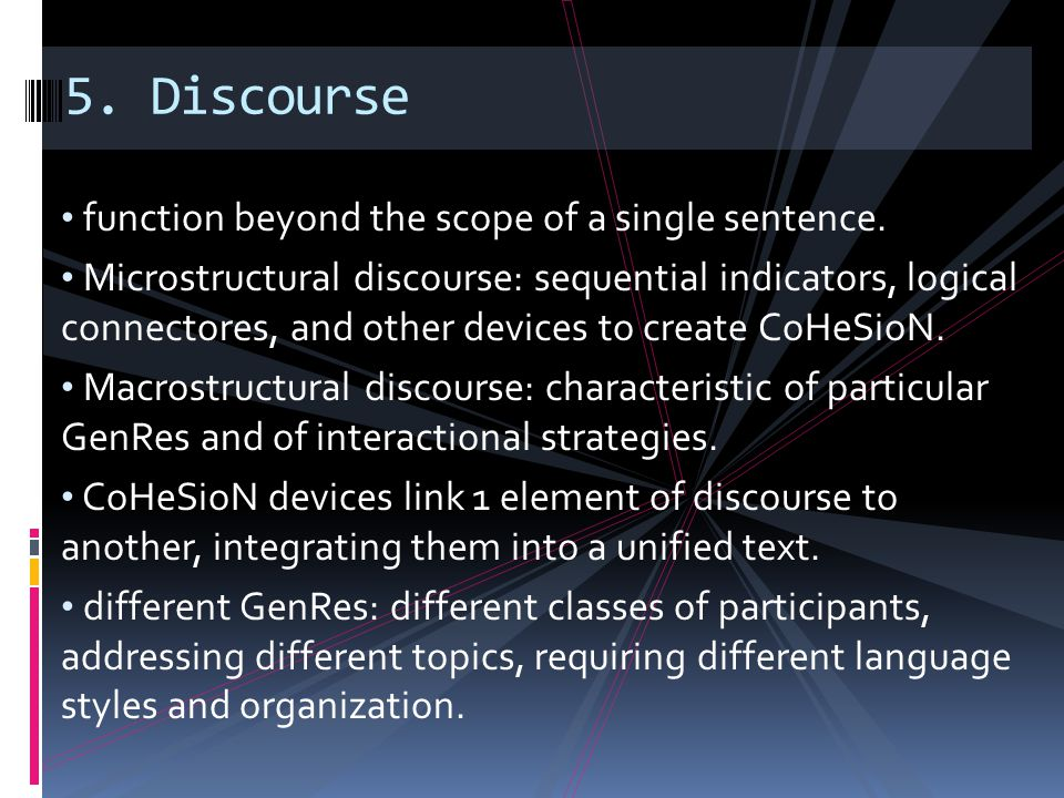 function beyond the scope of a single sentence. Microstructural discourse: sequential indicators, logical connectores, and other devices to create CoH