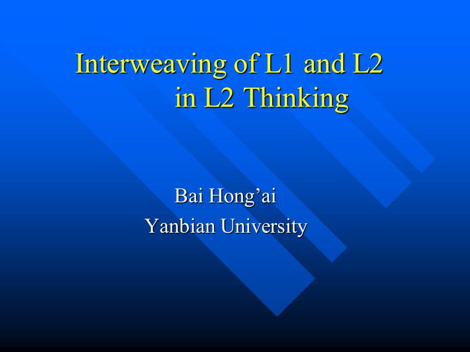 Interweaving of L1 and L2 in L2 Thinking Bai Hong'ai Yanbian University
