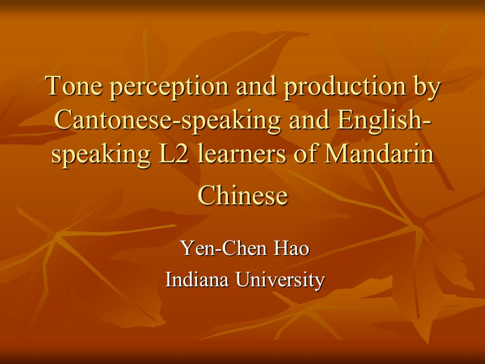 Purpose of this study: Examine the perception and production of Mandarin Chinese tones by second language learners whose native languages differ.