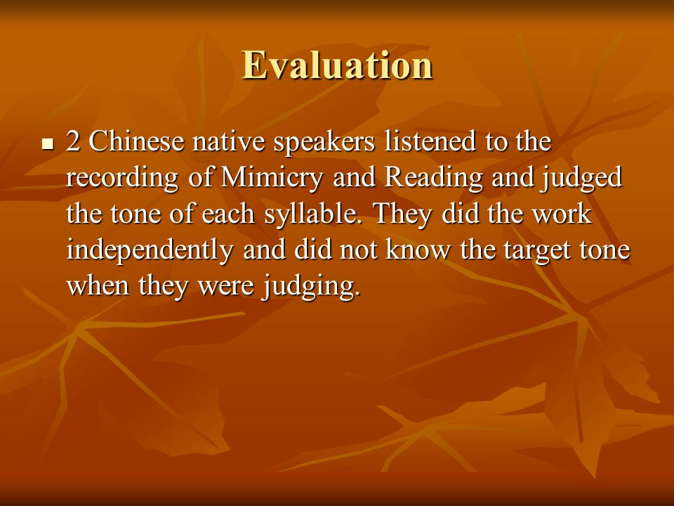 Evaluation 2 Chinese native speakers listened to the recording of Mimicry and Reading and judged the tone of each syllable.