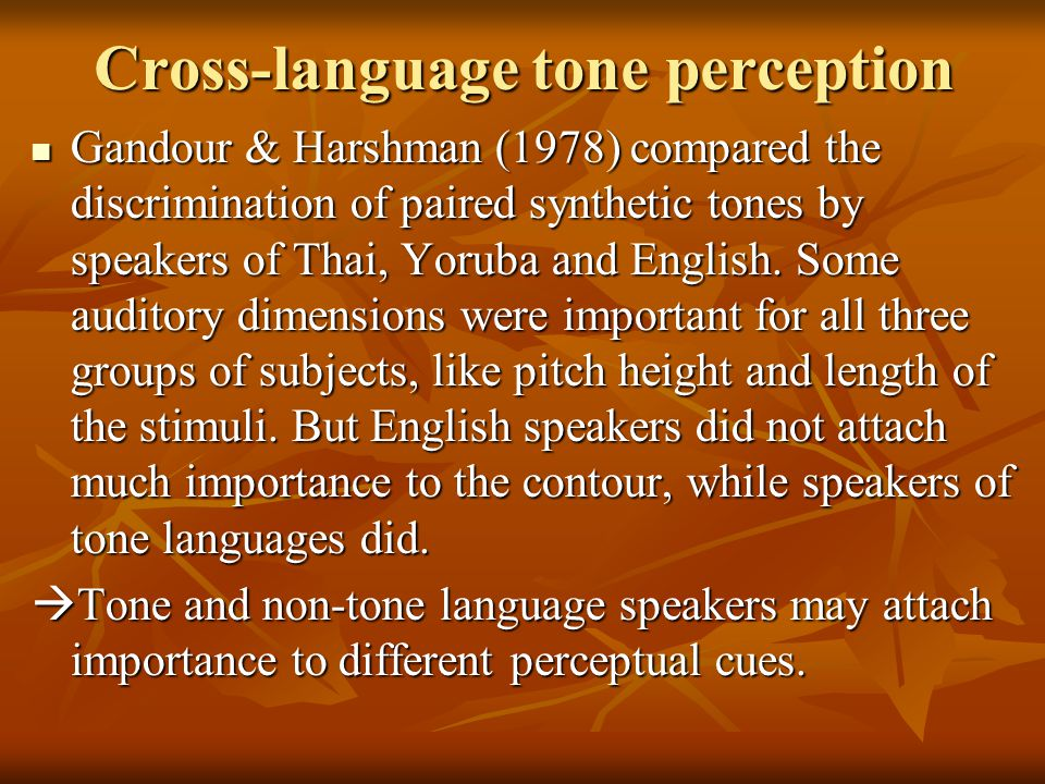 Explanations for the differences English-speaking learners: English-speaking learners: - Tone 2 and Tone 3 have similar F0 onset and contour (both have rising) - Li & Thompson (1977) found that L1 children learning Chinese have more problems with Tone 2 and 3.