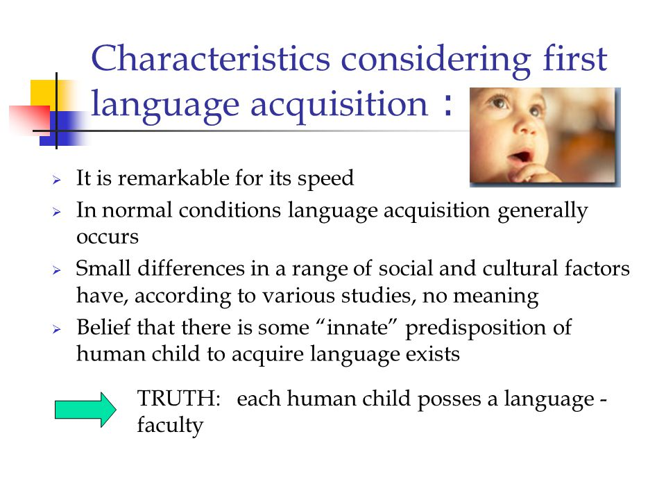 Content: Characteristics considering first language acquisition Basic requirements for first language acquisition Variation in child language Variatio