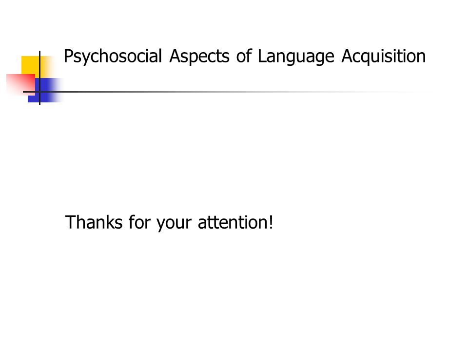 Psychosocial Aspects of Language Acquisition Conclusion Contrast between Piaget and Vygotsky: Whether or not they give language development a special