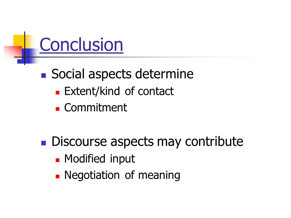 The relevance for L2 learning: - Foreigner talk = comprehensible input - Negotiation of meaning  negative evidence  corrected input  concerns aspec