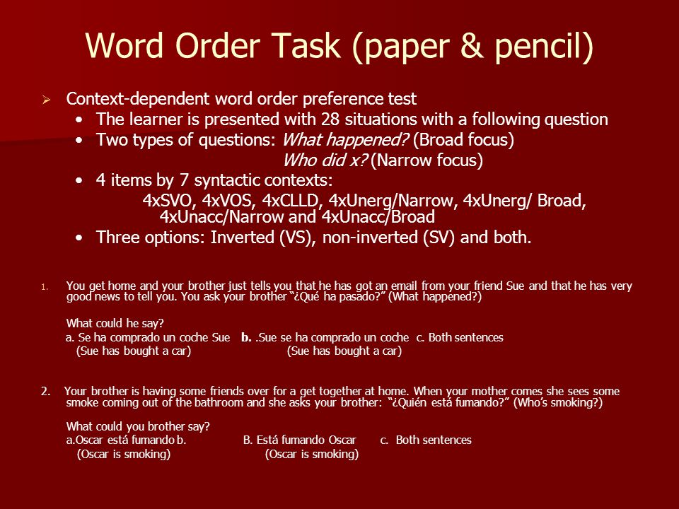 Word Order Task (paper & pencil)   Context-dependent word order preference test The learner is presented with 28 situations with a following questio