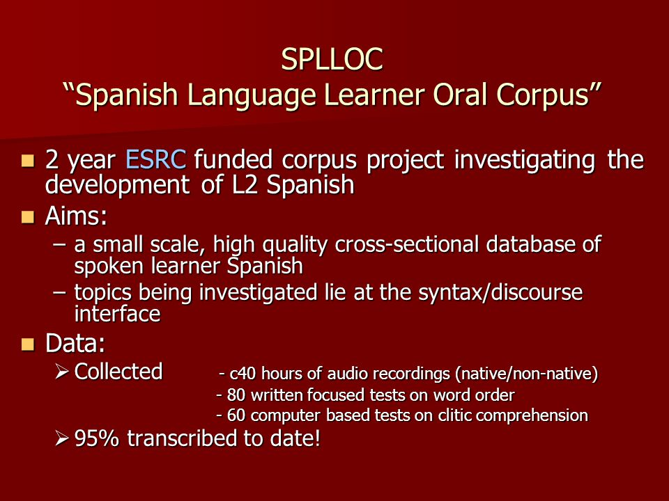 "SPLLOC ""Spanish Language Learner Oral Corpus"" 2 year ESRC funded corpus project investigating the development of L2 Spanish 2 year ESRC funded corpus"