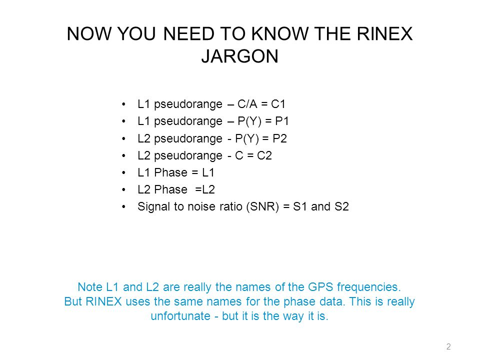 3 RINEX FILES RINEX is a generic term - it refers to a kind of data format.