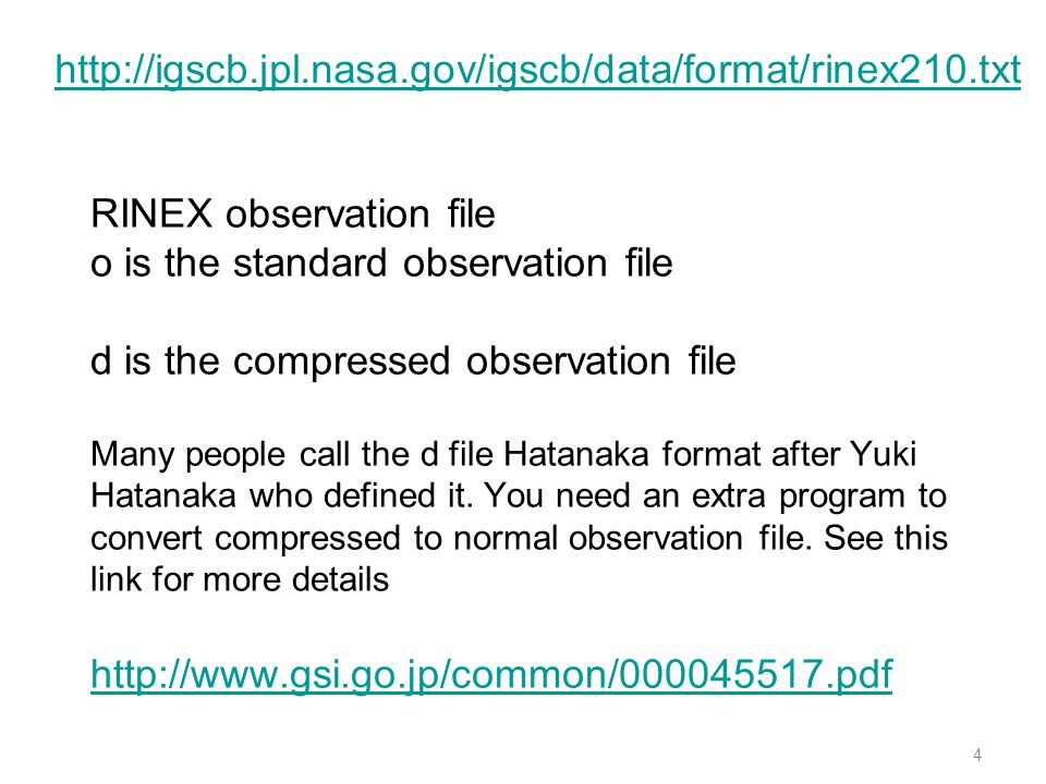 4 RINEX observation file o is the standard observation file d is the compressed observation file Many people call the d file Hatanaka format after Yuk