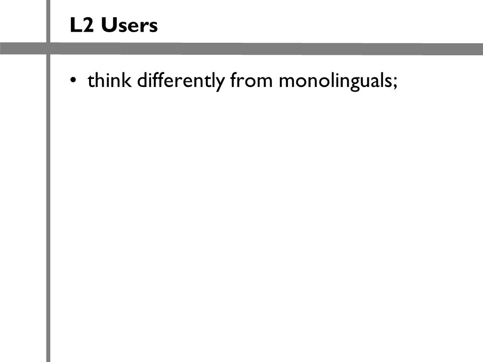L2 Users think differently from monolinguals;