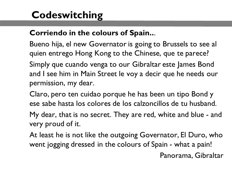 Codeswitching Corriendo in the colours of Spain... Bueno hija, el new Governator is going to Brussels to see al quien entrego Hong Kong to the Chinese