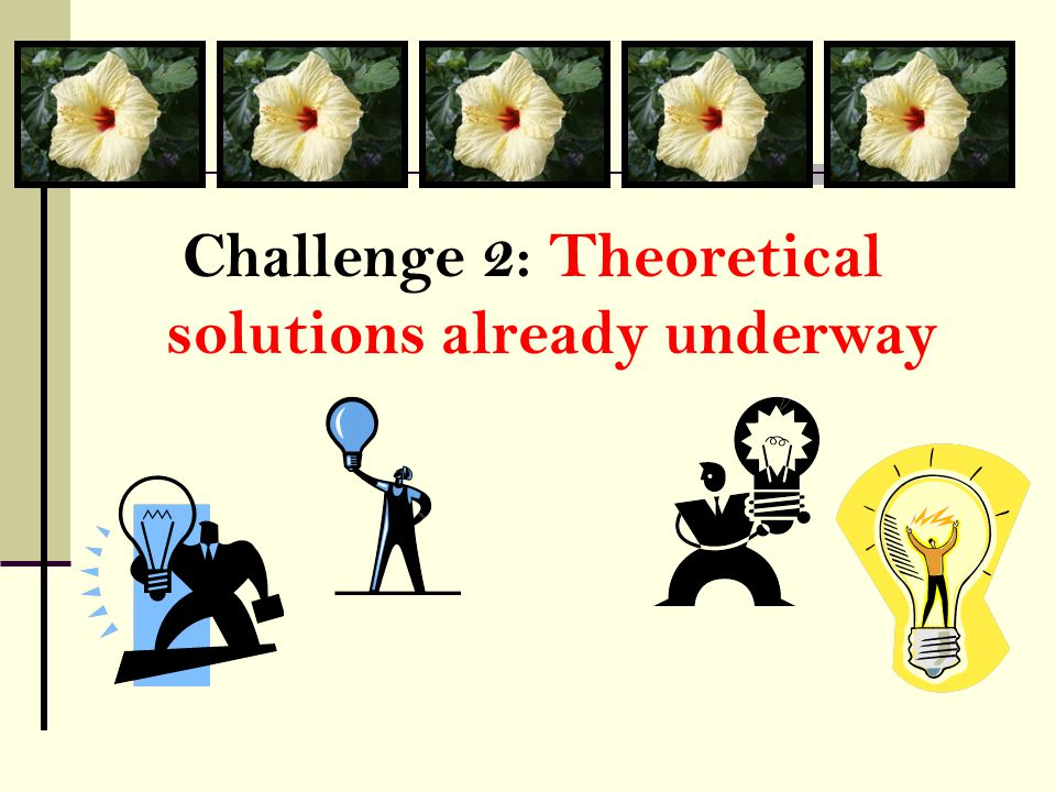 Challenge 2: Theoretical solutions already underway