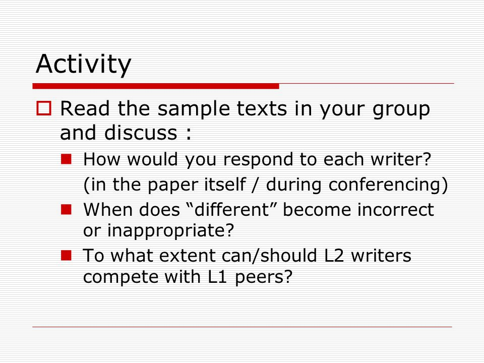 Activity  Read the sample texts in your group and discuss : How would you respond to each writer.
