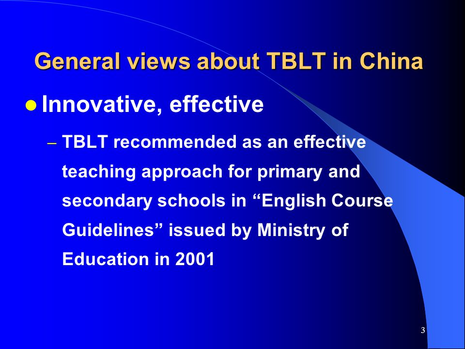 2 Topics to be addressed today General Views about Task-based language teaching (TBLT) in China 中国英语教学界对任务型教学法的普遍看法 My personal view and explanations 我个人的看法及理由 Suggestions about the adaptation of TBLT in the Chinese context 对任务型教学法在中国运用的建议
