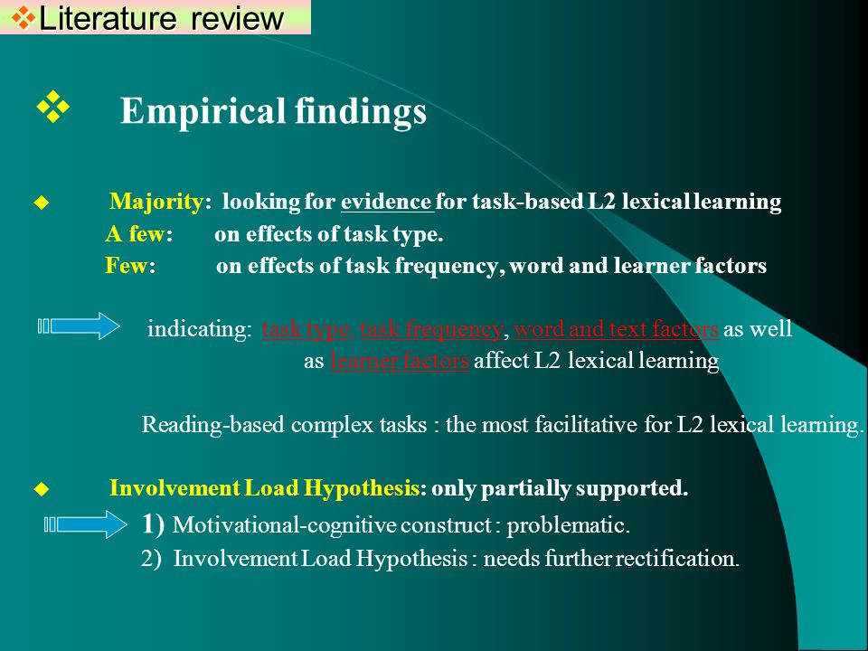  Literature review  Empirical findings  Majority: looking for evidence for task-based L2 lexical learning A few: on effects of task type.