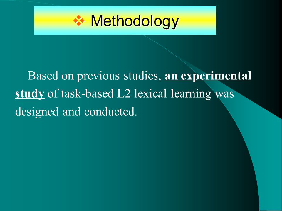  Methodology Based on previous studies, an experimental study of task-based L2 lexical learning was designed and conducted.
