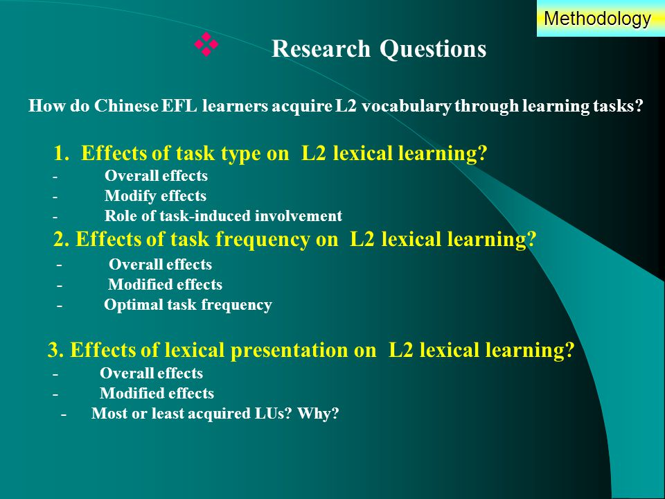 Methodology  Research Questions How do Chinese EFL learners acquire L2 vocabulary through learning tasks.