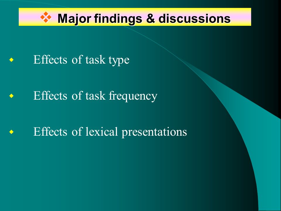  Major findings & discussions  Effects of task type  Effects of task frequency  Effects of lexical presentations