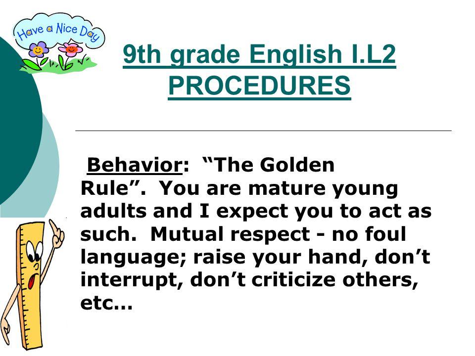 9th grade English I.L2 PROCEDURES Behavior: The Golden Rule .