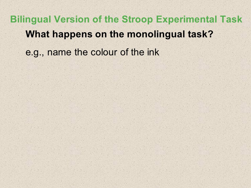 Bilingual Version of the Stroop Experimental Task What happens on the monolingual task.