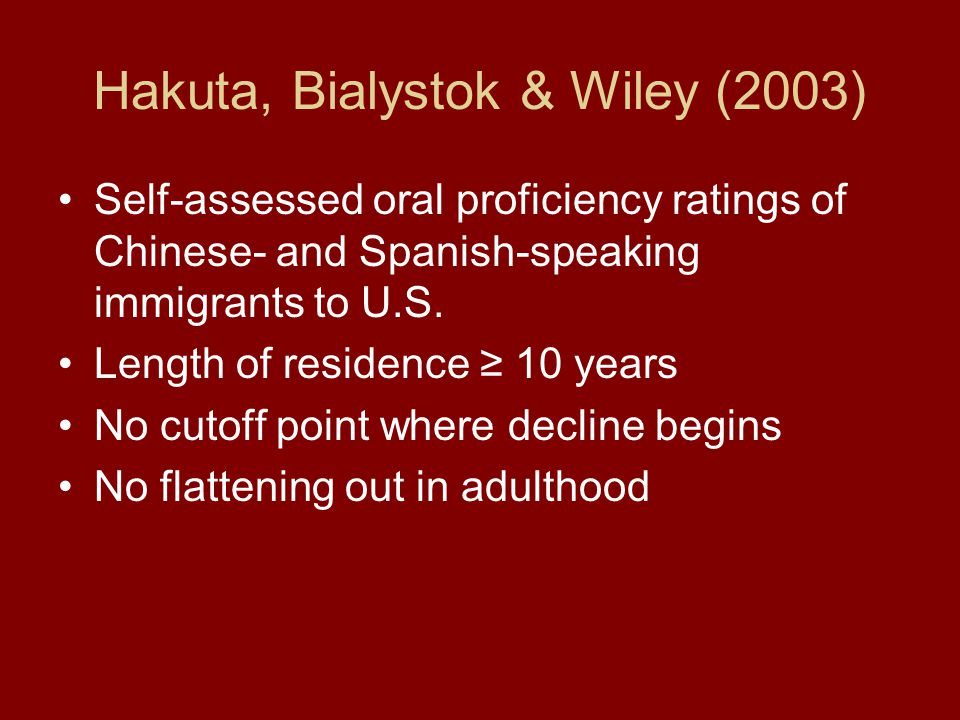 Hakuta, Bialystok & Wiley (2003) Self-assessed oral proficiency ratings of Chinese- and Spanish-speaking immigrants to U.S. Length of residence ≥ 10 y
