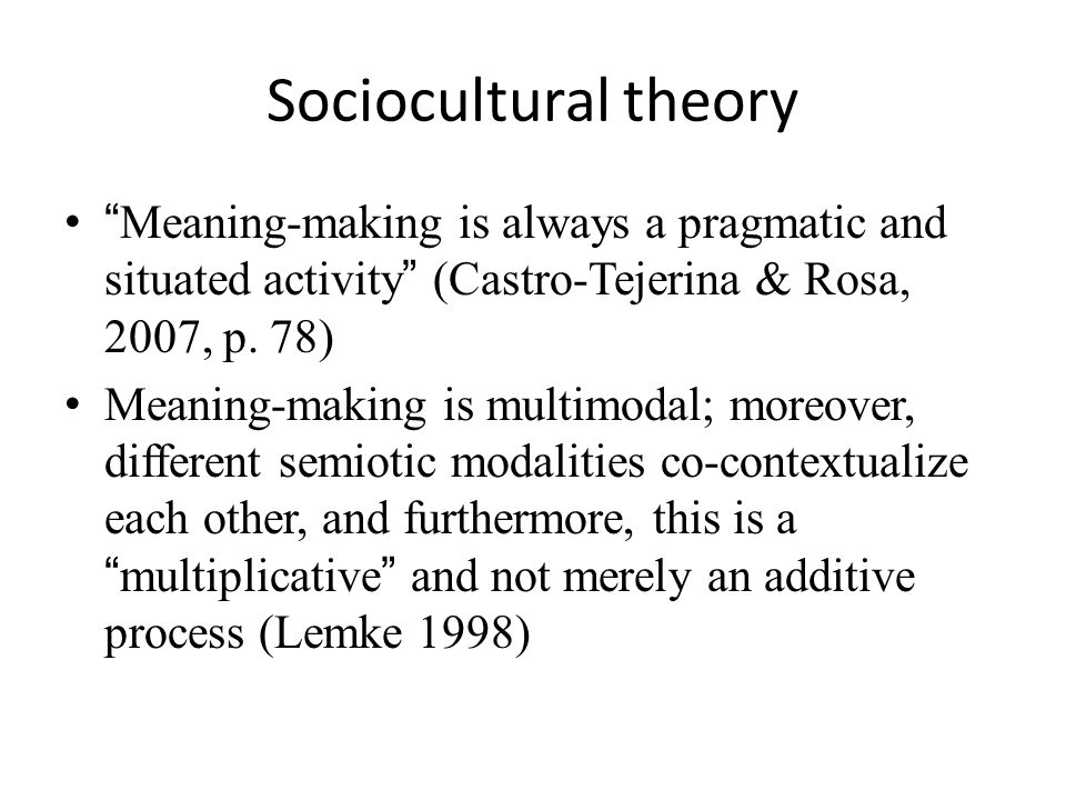 Sociocultural theory consciousness became … a result of the internalization of (social) communication with semiotic materials (cultural), accumulated along the (historical) past of the cultural group … (Valsiner & Rosa, 2007, p.8)