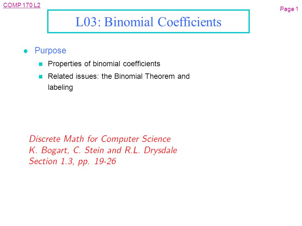 COMP 170 L2 Page 32 Outline l Basic properties l Pascal's triangle l The Binomial theorem l Labeling and Trinomial coefficients