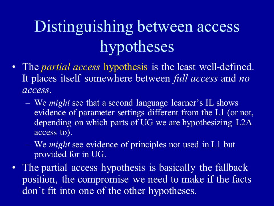 Distinguishing between access hypotheses The partial access hypothesis is the least well-defined.