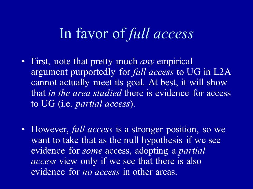 In favor of full access First, note that pretty much any empirical argument purportedly for full access to UG in L2A cannot actually meet its goal.