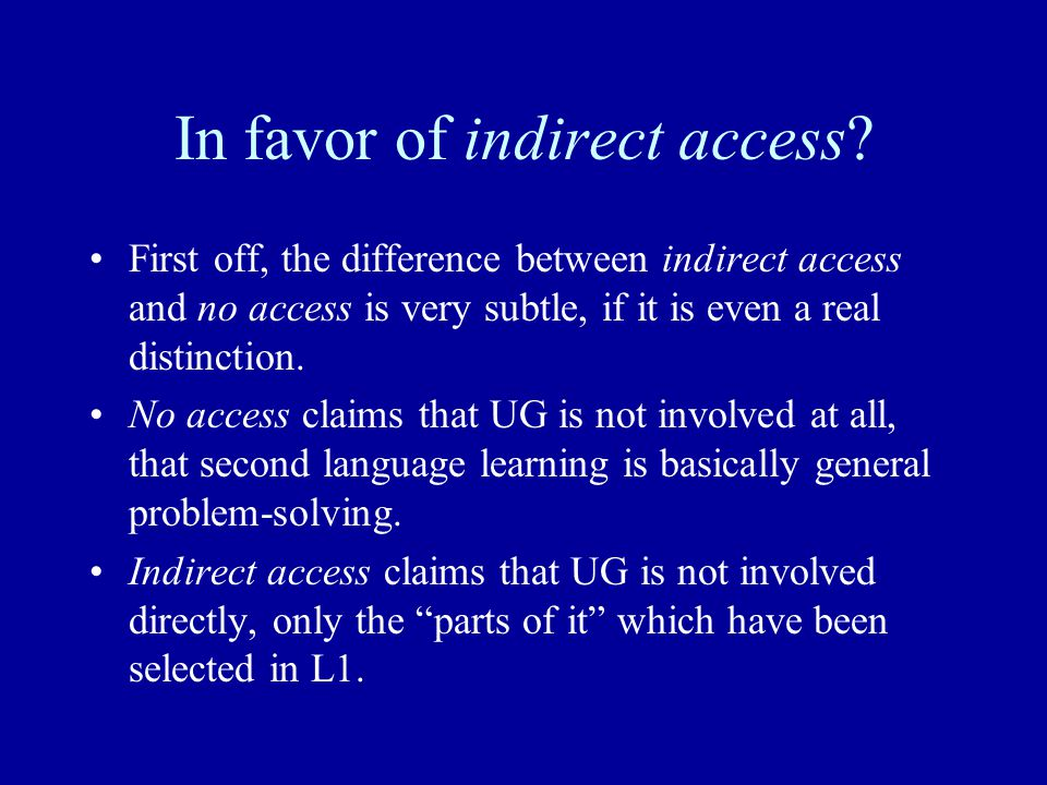 In favor of indirect access? First off, the difference between indirect access and no access is very subtle, if it is even a real distinction. No acce