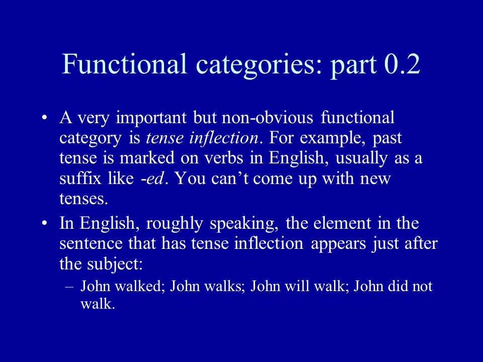 Functional categories: part 0.2 A very important but non-obvious functional category is tense inflection. For example, past tense is marked on verbs i