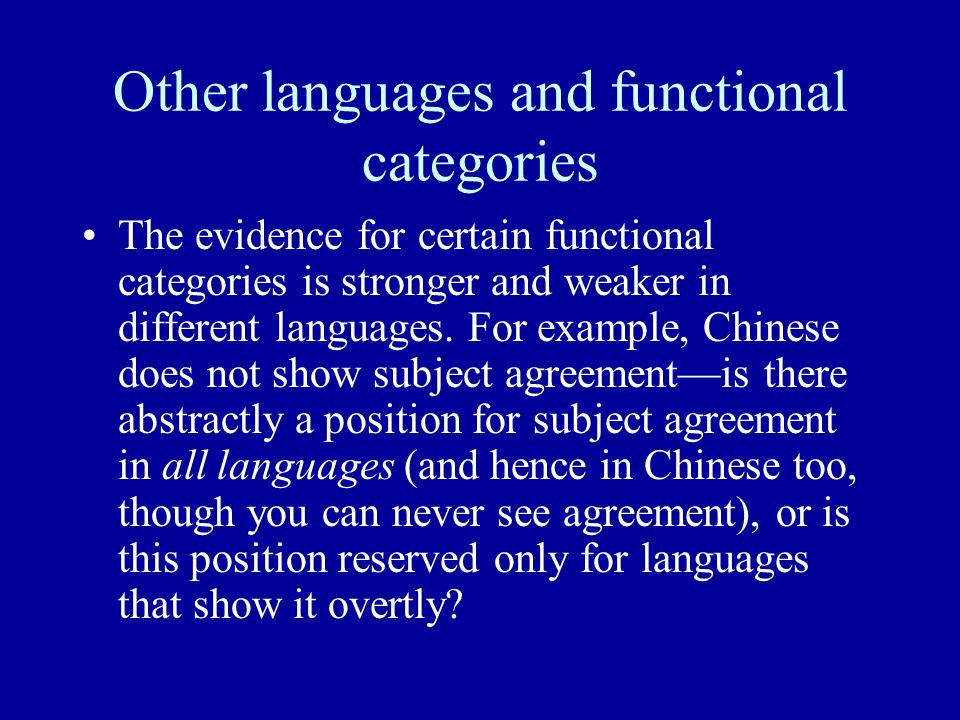 Other languages and functional categories The evidence for certain functional categories is stronger and weaker in different languages. For example, C