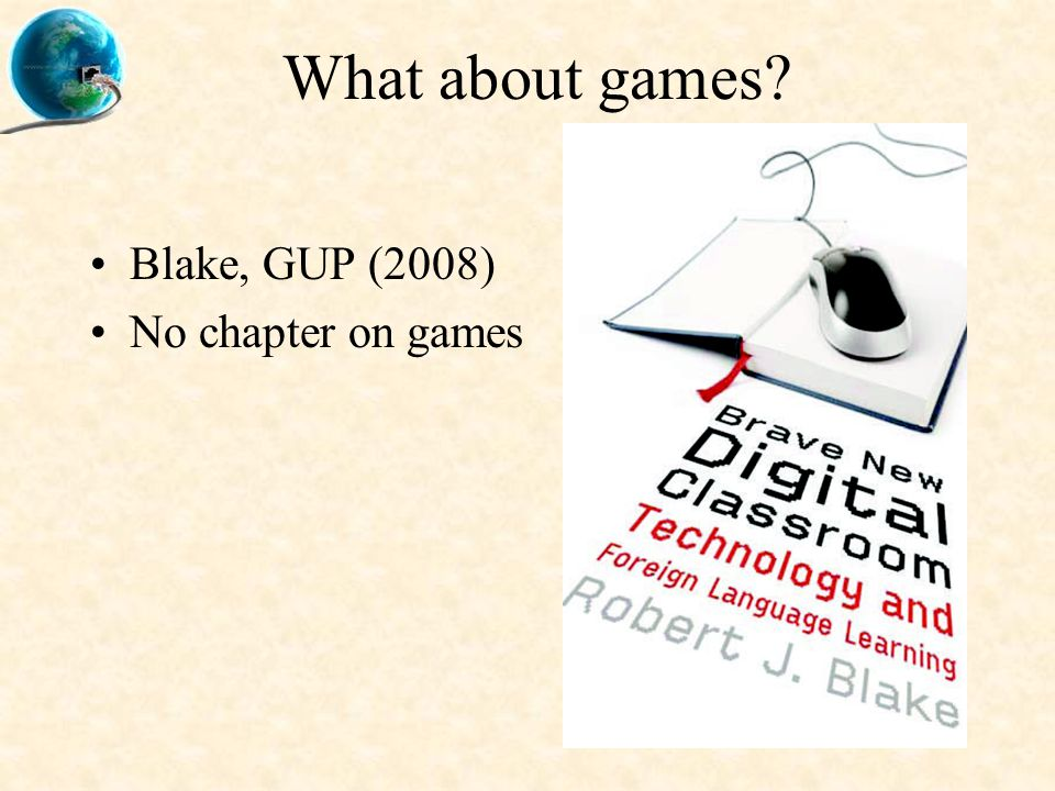 What about games Blake, GUP (2008) No chapter on games