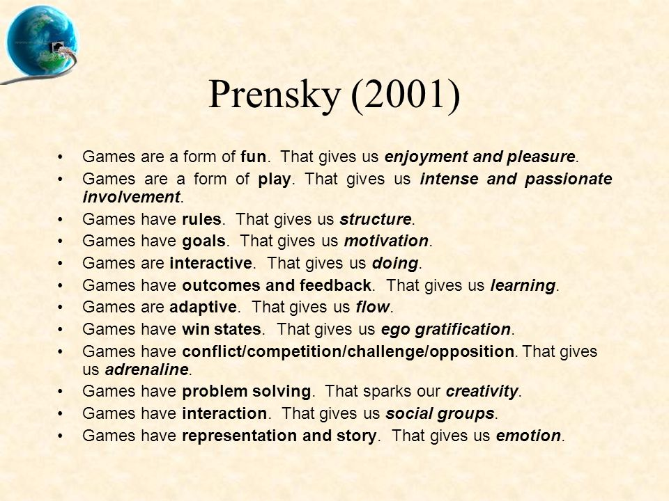 Prensky (2001) Games are a form of fun. That gives us enjoyment and pleasure.
