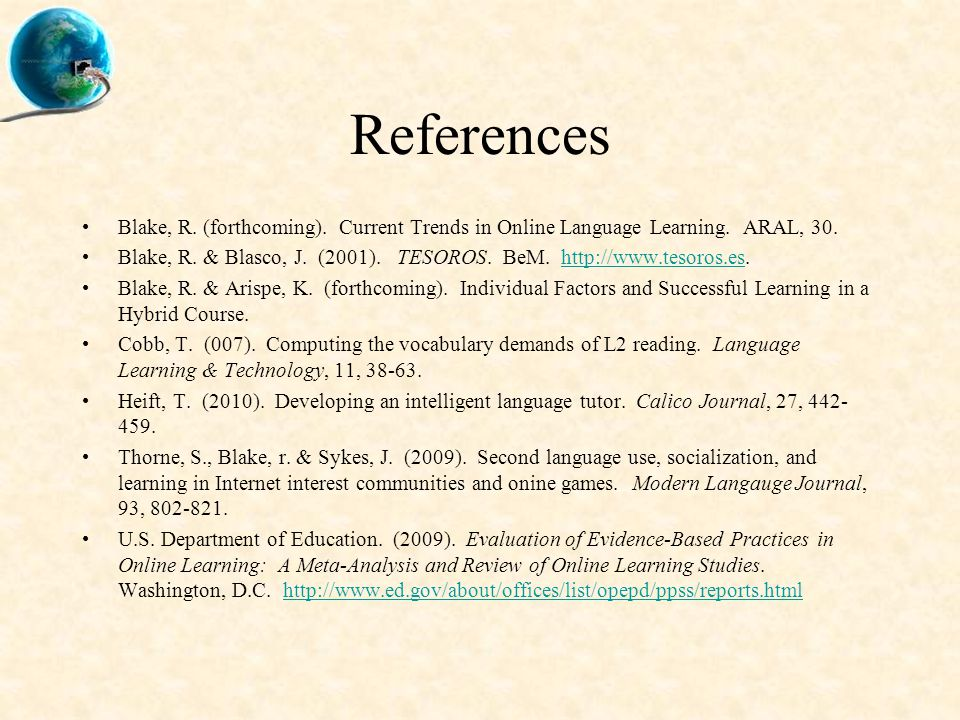 References Blake, R. (forthcoming). Current Trends in Online Language Learning.
