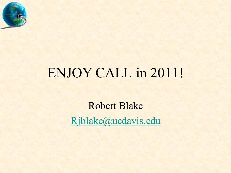 ENJOY CALL in 2011! Robert Blake Rjblake@ucdavis.edu