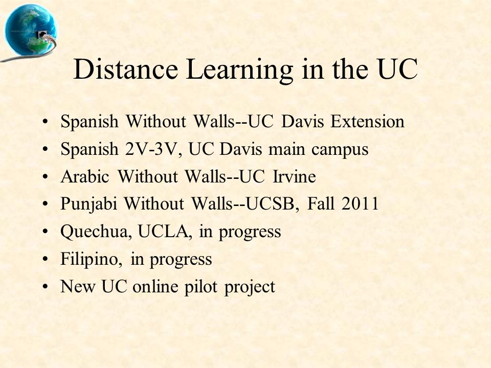 Distance Learning in the UC Spanish Without Walls--UC Davis Extension Spanish 2V-3V, UC Davis main campus Arabic Without Walls--UC Irvine Punjabi With