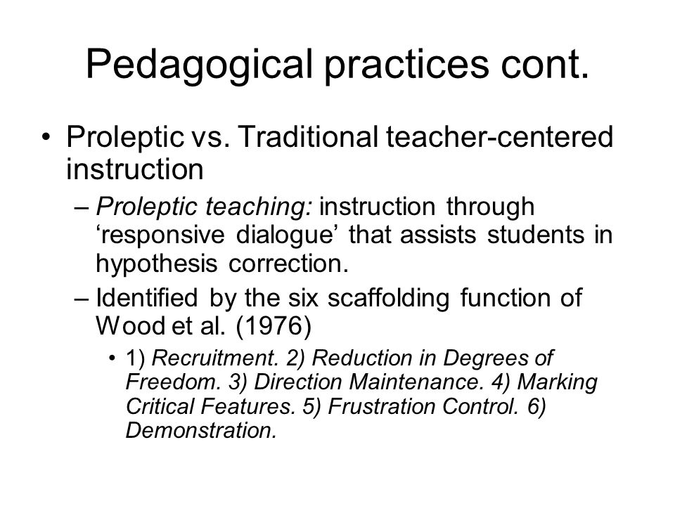 Pedagogical practices cont.Proleptic vs.