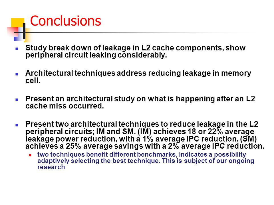 Conclusions Study break down of leakage in L2 cache components, show peripheral circuit leaking considerably.